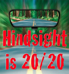 Hindsight is our only 20/20.
